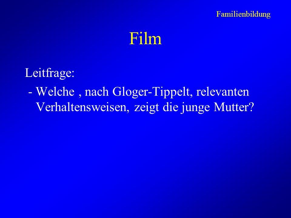 Film Leitfrage: - Welche, nach Gloger-Tippelt, relevanten Verhaltensweisen, zeigt die junge Mutter.