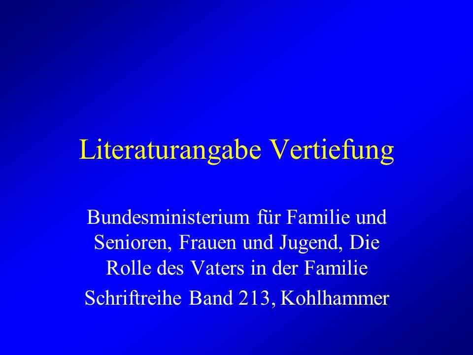Literaturangabe Vertiefung Bundesministerium für Familie und Senioren, Frauen und Jugend, Die Rolle des Vaters in der Familie Schriftreihe Band 213, Kohlhammer