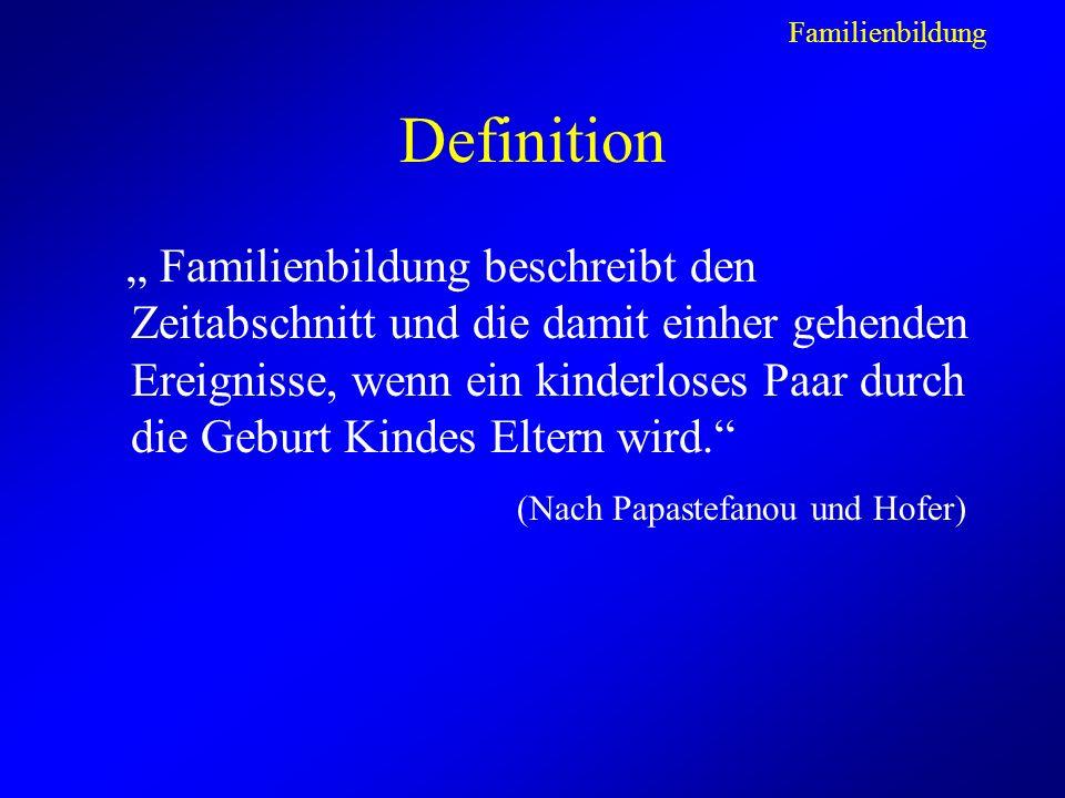 Definition Familienbildung beschreibt den Zeitabschnitt und die damit einher gehenden Ereignisse, wenn ein kinderloses Paar durch die Geburt Kindes Eltern wird.