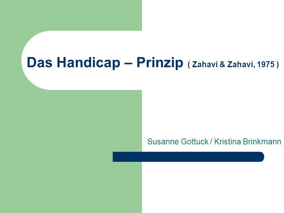 Das Handicap – Prinzip ( Zahavi & Zahavi, 1975 ) Susanne Gottuck / Kristina Brinkmann