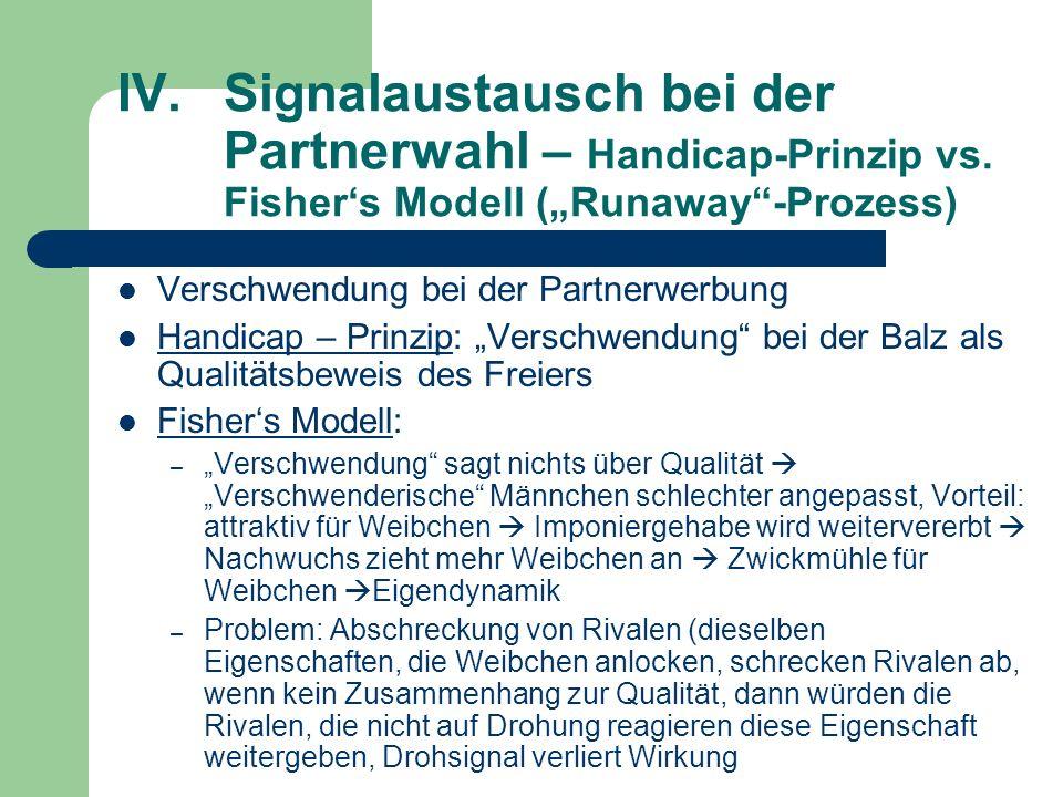 IV.Signalaustausch bei der Partnerwahl – Handicap-Prinzip vs. Fishers Modell (Runaway-Prozess) Verschwendung bei der Partnerwerbung Handicap – Prinzip