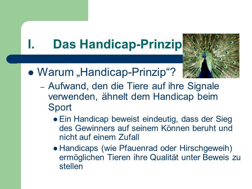 I.Das Handicap-Prinzip Warum Handicap-Prinzip? – Aufwand, den die Tiere auf ihre Signale verwenden, ähnelt dem Handicap beim Sport Ein Handicap beweis