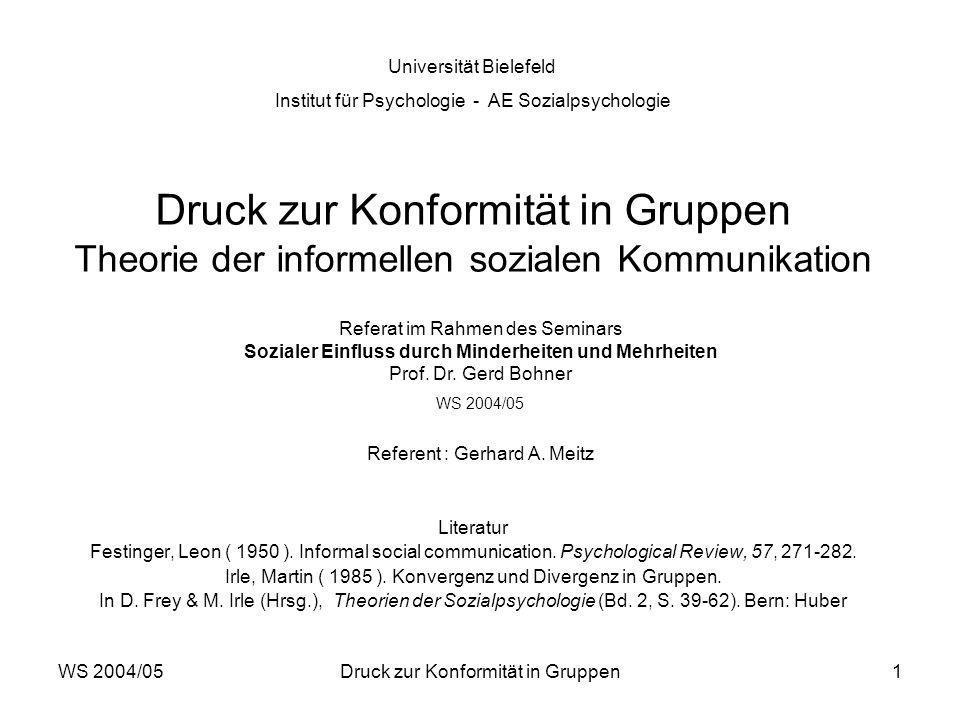 WS 2004/05Druck zur Konformität in Gruppen1 Druck zur Konformität in Gruppen Theorie der informellen sozialen Kommunikation Literatur Festinger, Leon ( 1950 ).