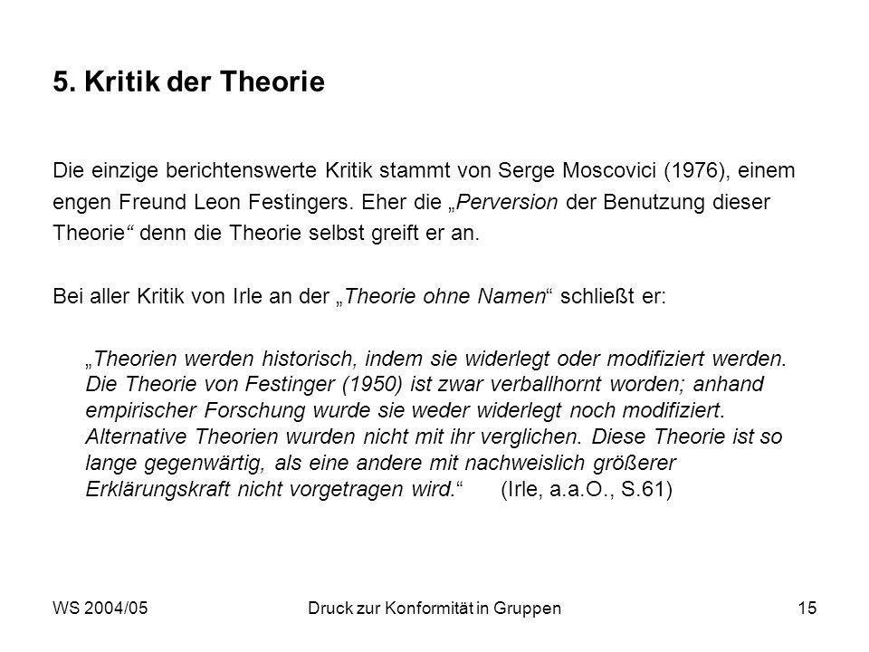WS 2004/05Druck zur Konformität in Gruppen15 5. Kritik der Theorie Die einzige berichtenswerte Kritik stammt von Serge Moscovici (1976), einem engen F