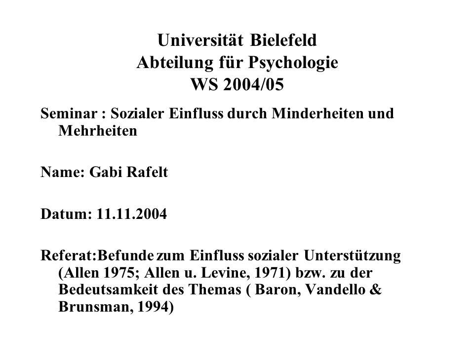 Universität Bielefeld Abteilung für Psychologie WS 2004/05 Seminar : Sozialer Einfluss durch Minderheiten und Mehrheiten Name: Gabi Rafelt Datum: 11.11.2004 Referat:Befunde zum Einfluss sozialer Unterstützung (Allen 1975; Allen u.