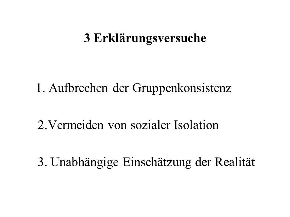 3 Erklärungsversuche 1.Aufbrechen der Gruppenkonsistenz 2.Vermeiden von sozialer Isolation 3.