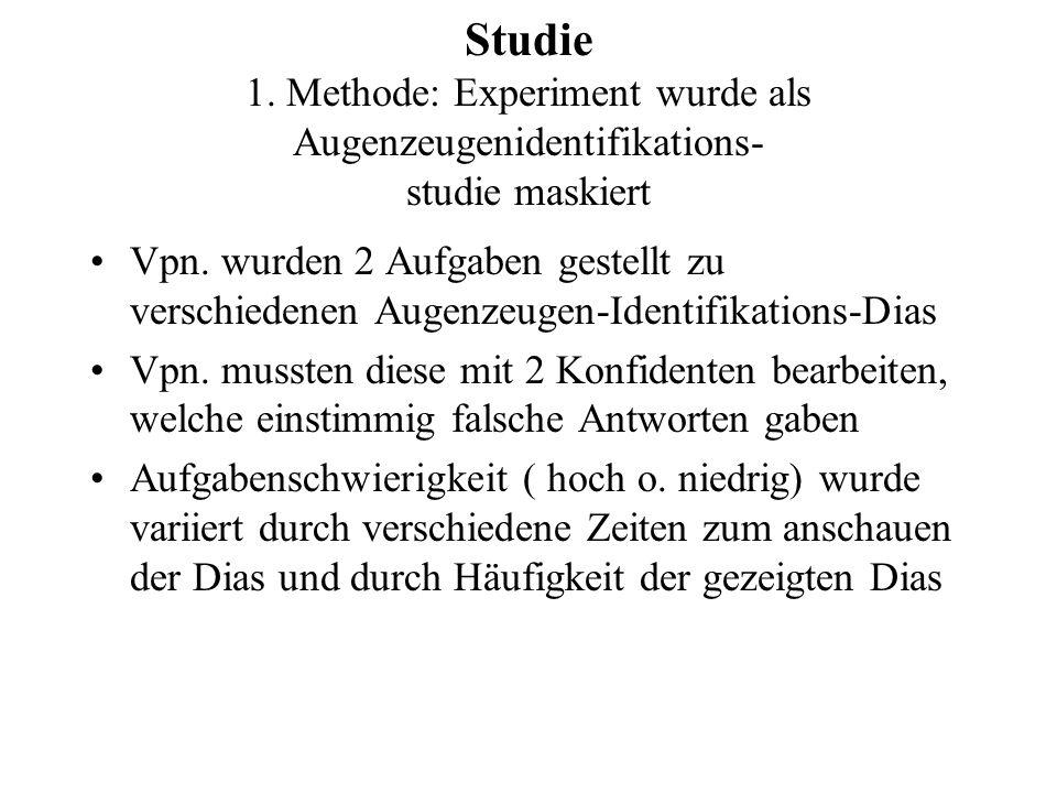 Studie 1.Methode: Experiment wurde als Augenzeugenidentifikations- studie maskiert Vpn.