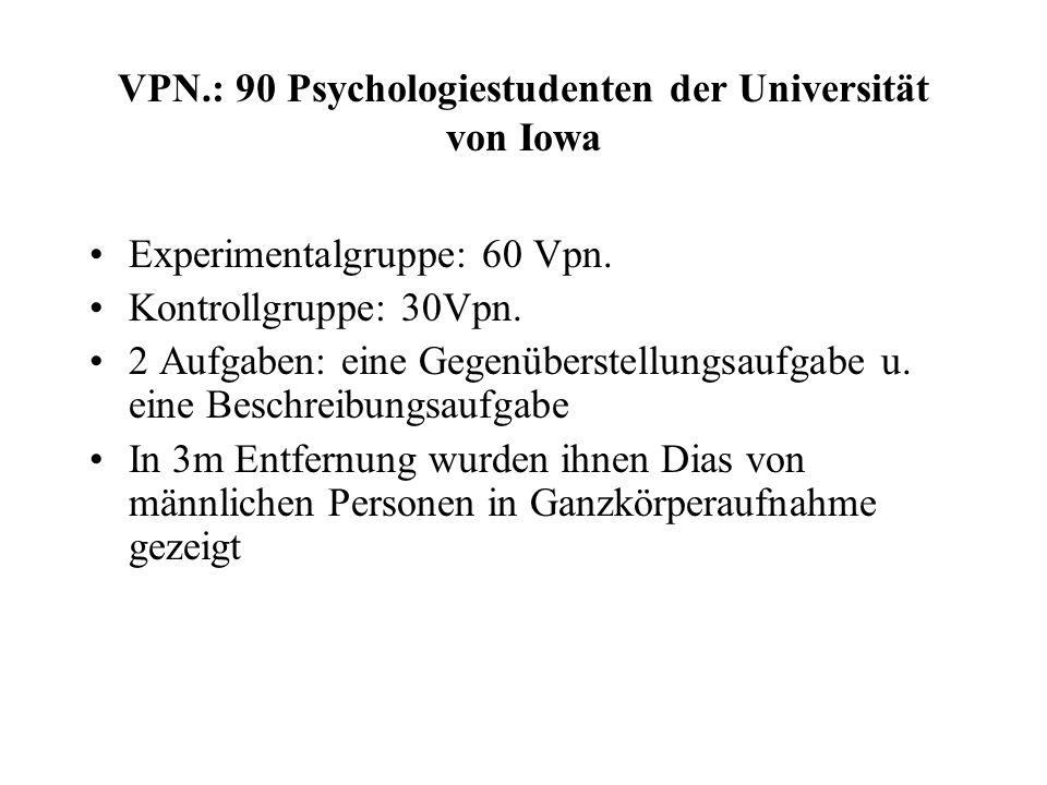 VPN.: 90 Psychologiestudenten der Universität von Iowa Experimentalgruppe: 60 Vpn.