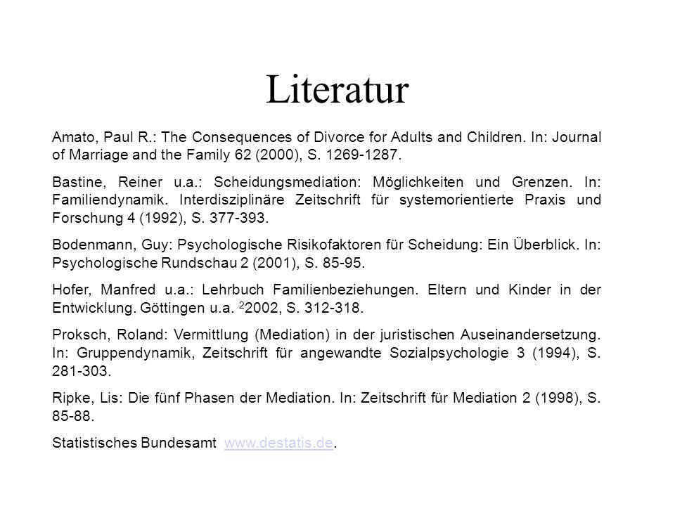 Literatur Amato, Paul R.: The Consequences of Divorce for Adults and Children. In: Journal of Marriage and the Family 62 (2000), S. 1269-1287. Bastine