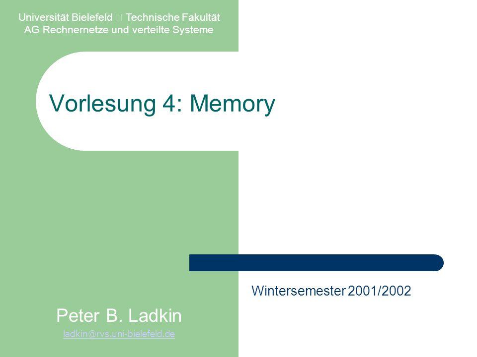 Vorlesung 4: Memory Universität Bielefeld – Technische Fakultät AG Rechnernetze und verteilte Systeme Peter B. Ladkin ladkin@rvs.uni-bielefeld.de Wint