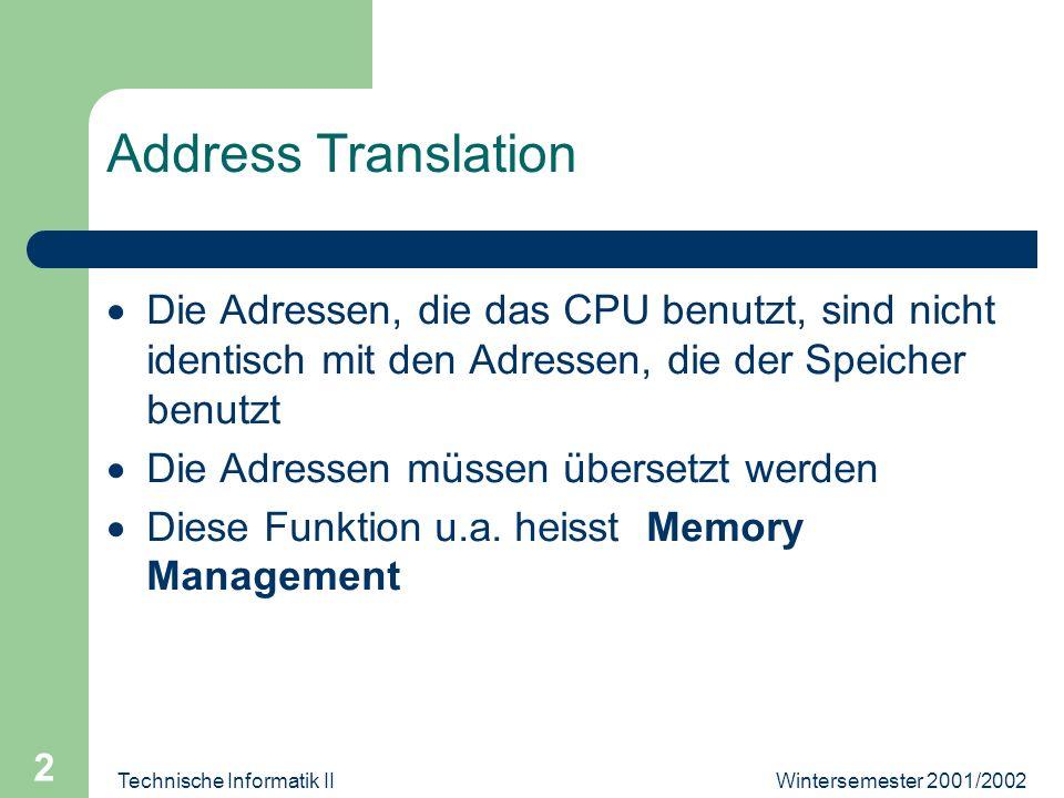 Technische Informatik II 2 Address Translation Die Adressen, die das CPU benutzt, sind nicht identisch mit den Adressen, die der Speicher benutzt Die