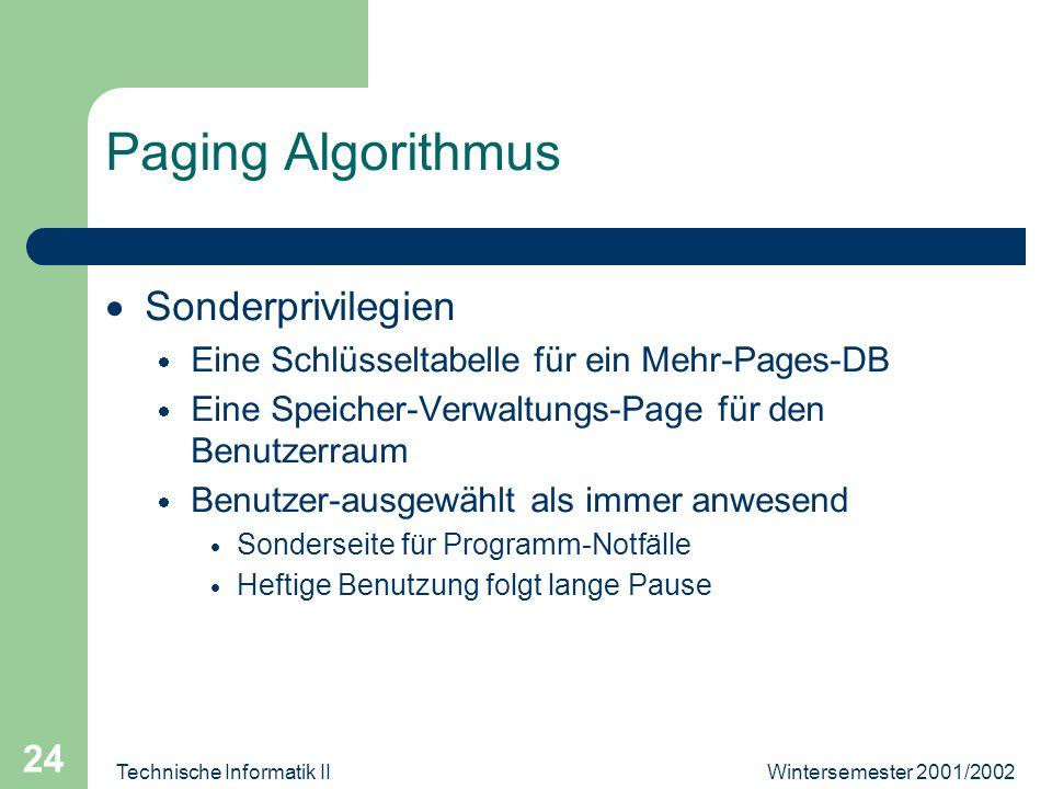 Wintersemester 2001/2002Technische Informatik II 24 Paging Algorithmus Sonderprivilegien Eine Schlüsseltabelle für ein Mehr-Pages-DB Eine Speicher-Ver