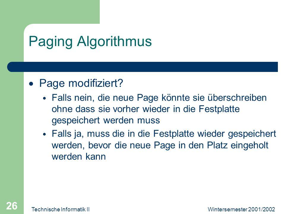 Wintersemester 2001/2002Technische Informatik II 26 Paging Algorithmus Page modifiziert? Falls nein, die neue Page könnte sie überschreiben ohne dass