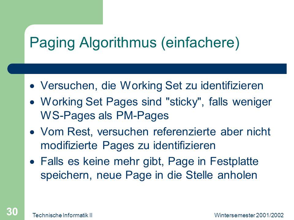 Wintersemester 2001/2002Technische Informatik II 30 Paging Algorithmus (einfachere) Versuchen, die Working Set zu identifizieren Working Set Pages sin