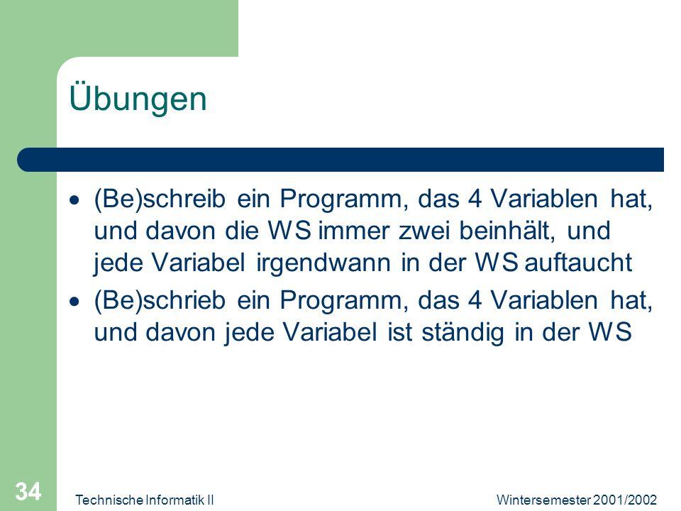 Wintersemester 2001/2002Technische Informatik II 34 Übungen (Be)schreib ein Programm, das 4 Variablen hat, und davon die WS immer zwei beinhält, und j