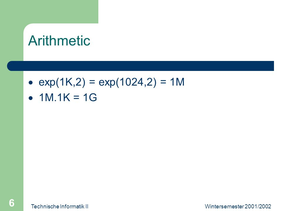 Wintersemester 2001/2002Technische Informatik II 7 Address Space 8-Bit Maschine: exp(2,8) = 256 Wörter 16-Bit: exp(2,16) = exp(2,6).exp(2,10) = 64K 32-Bit exp(2,32) = exp(2,2).exp(2,30) = 4.exp(exp(2,10),3) = 4.exp(1K,3) = 4G 64-Bit exp(2,64) = exp(4G,2) = enorm gross!