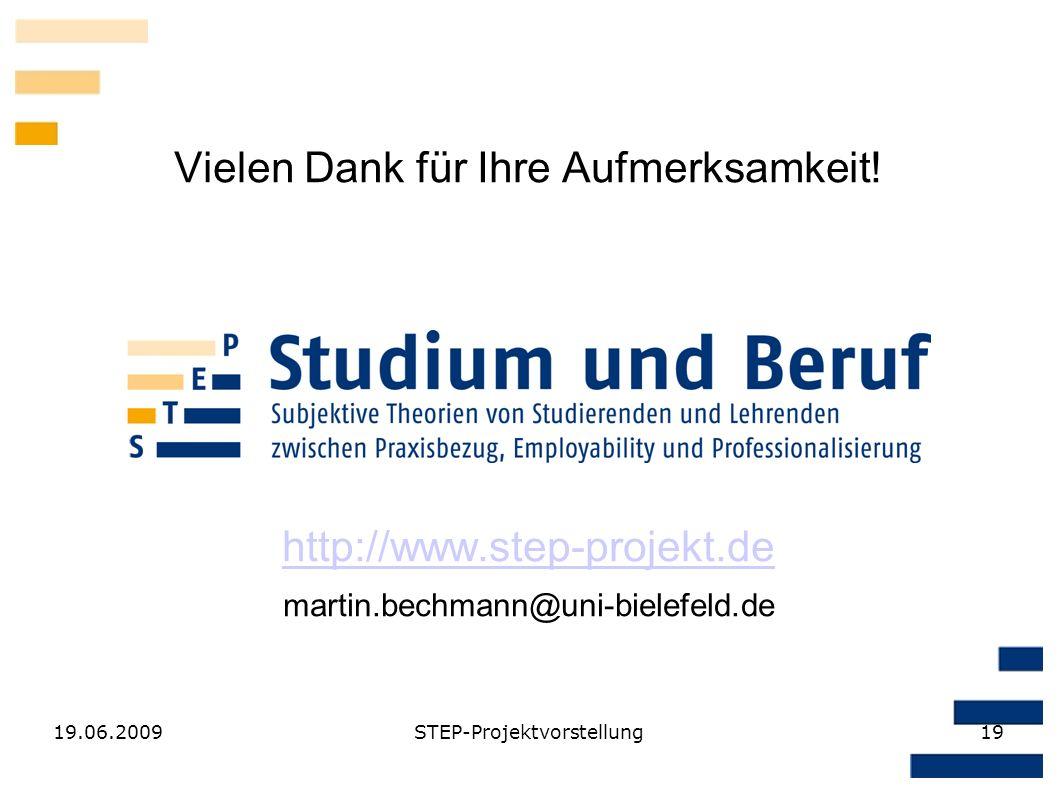 19.06.2009STEP-Projektvorstellung19 Vielen Dank für Ihre Aufmerksamkeit! http://www.step-projekt.de martin.bechmann@uni-bielefeld.de