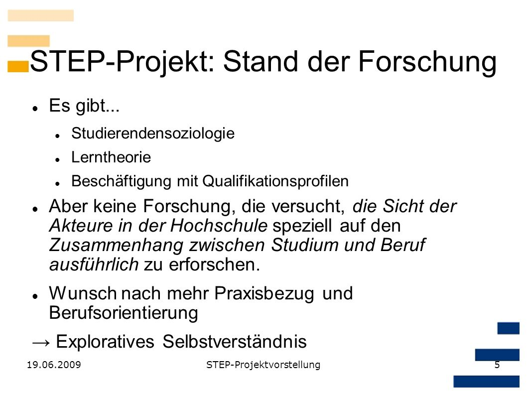 19.06.2009STEP-Projektvorstellung5 STEP-Projekt: Stand der Forschung Es gibt... Studierendensoziologie Lerntheorie Beschäftigung mit Qualifikationspro