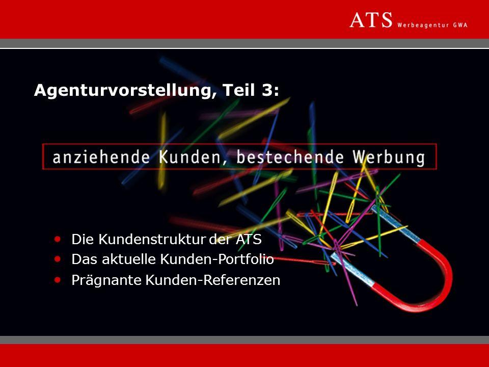 Agenturvorstellung, Teil 3: Die Kundenstruktur der ATS Das aktuelle Kunden-Portfolio Prägnante Kunden-Referenzen