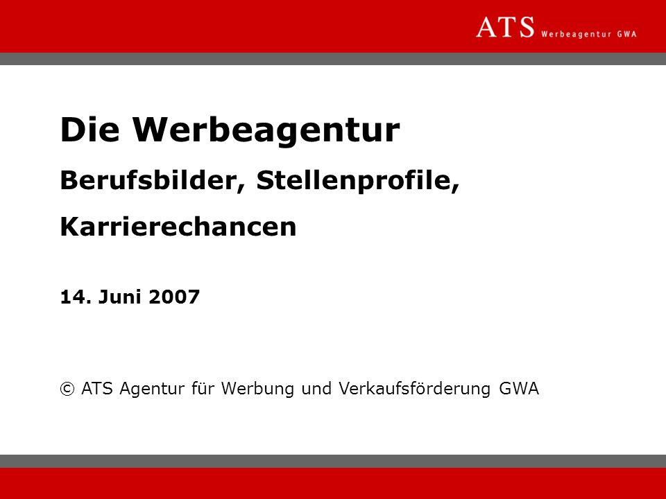 Die Werbeagentur Berufsbilder, Stellenprofile, Karrierechancen 14. Juni 2007 © ATS Agentur für Werbung und Verkaufsförderung GWA