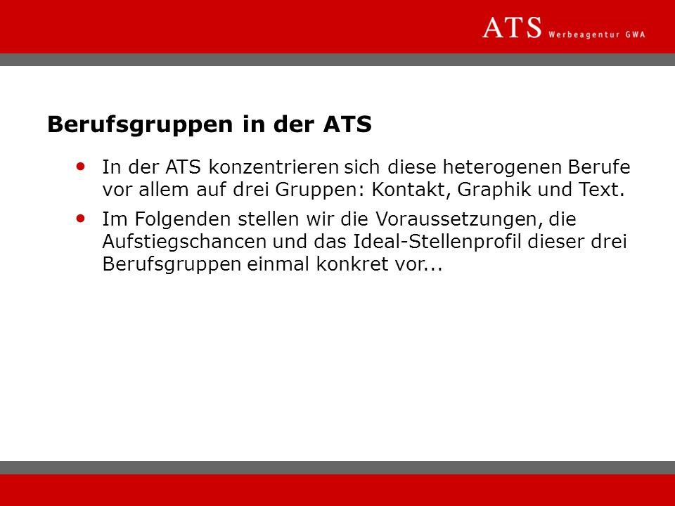 Berufsgruppen in der ATS In der ATS konzentrieren sich diese heterogenen Berufe vor allem auf drei Gruppen: Kontakt, Graphik und Text. Im Folgenden st