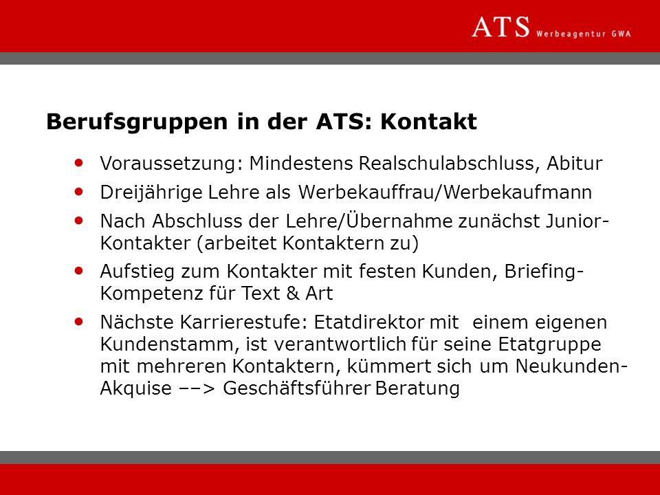 Berufsgruppen in der ATS: Kontakt Voraussetzung: Mindestens Realschulabschluss, Abitur Dreijährige Lehre als Werbekauffrau/Werbekaufmann Nach Abschlus