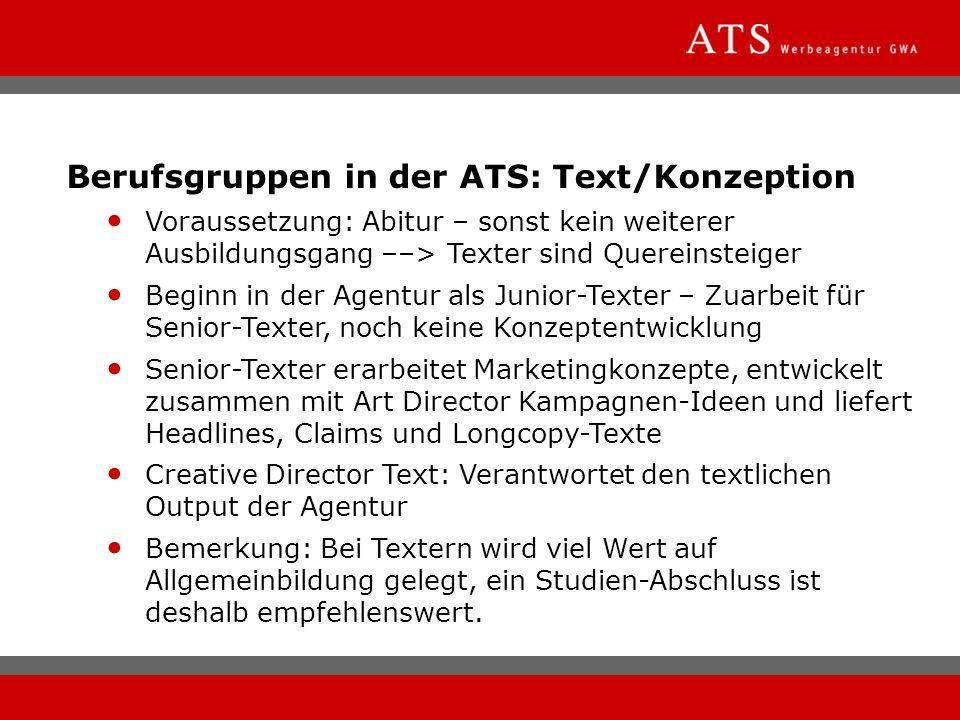 Berufsgruppen in der ATS: Text/Konzeption Voraussetzung: Abitur – sonst kein weiterer Ausbildungsgang ––> Texter sind Quereinsteiger Beginn in der Age