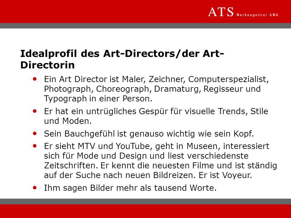 Idealprofil des Art-Directors/der Art- Directorin Ein Art Director ist Maler, Zeichner, Computerspezialist, Photograph, Choreograph, Dramaturg, Regiss