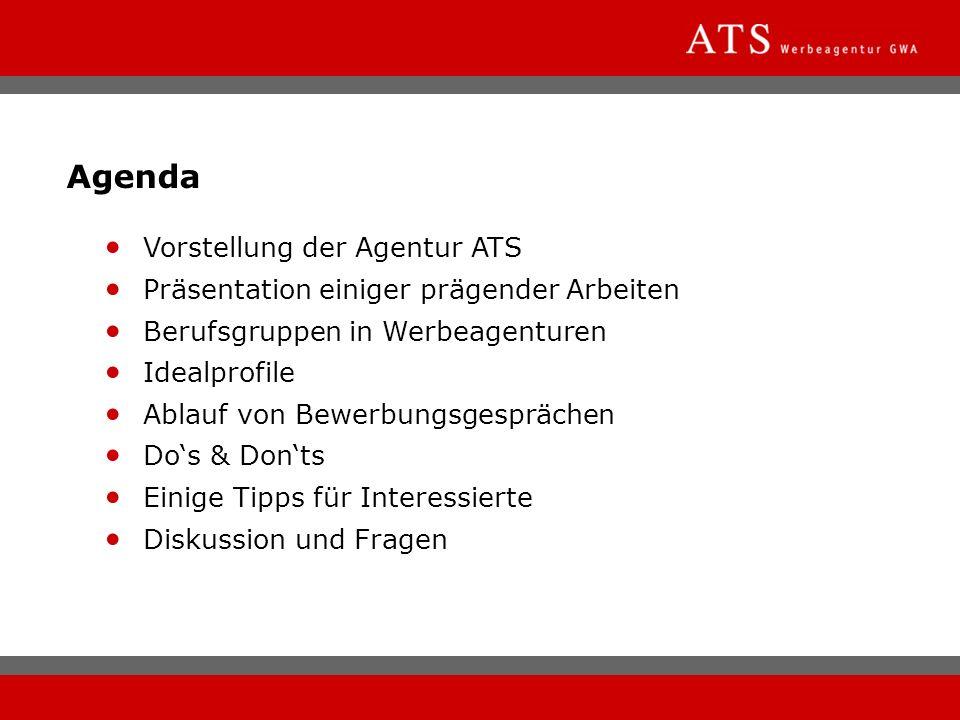 Agenda Vorstellung der Agentur ATS Präsentation einiger prägender Arbeiten Berufsgruppen in Werbeagenturen Idealprofile Ablauf von Bewerbungsgespräche