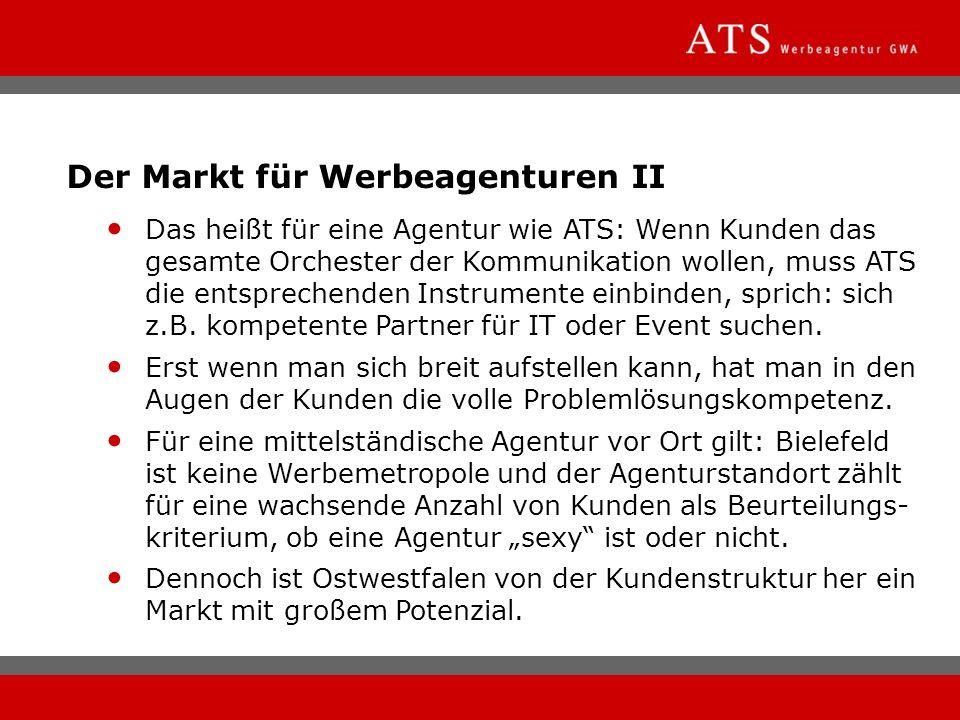 Der Markt für Werbeagenturen II Das heißt für eine Agentur wie ATS: Wenn Kunden das gesamte Orchester der Kommunikation wollen, muss ATS die entsprech