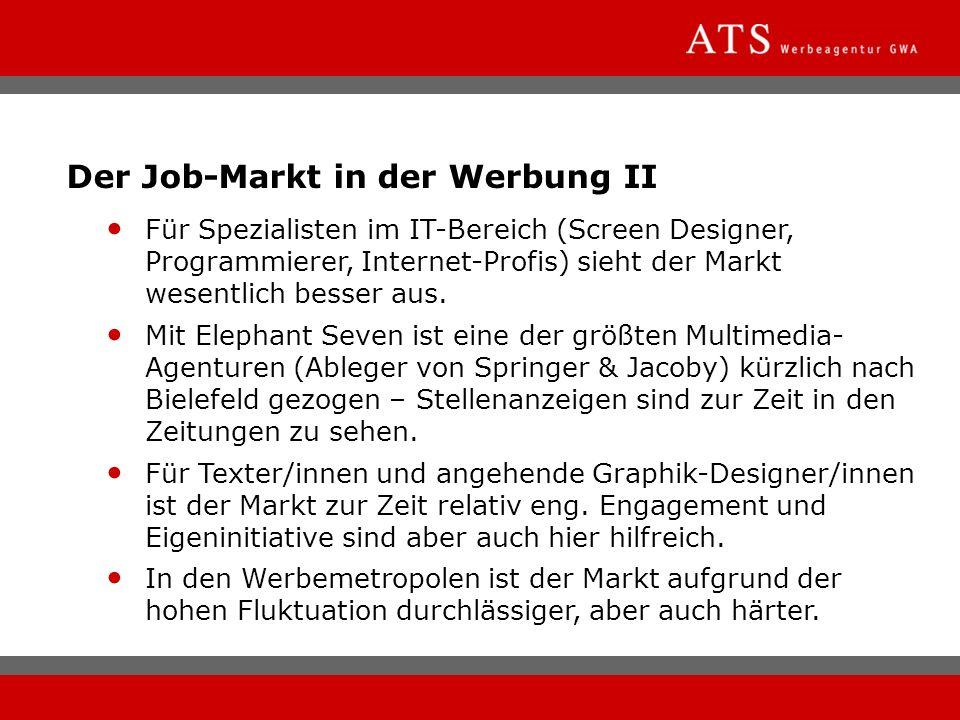 Der Job-Markt in der Werbung II Für Spezialisten im IT-Bereich (Screen Designer, Programmierer, Internet-Profis) sieht der Markt wesentlich besser aus