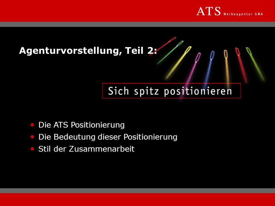 Agenturvorstellung, Teil 2: Die ATS Positionierung Die Bedeutung dieser Positionierung Stil der Zusammenarbeit