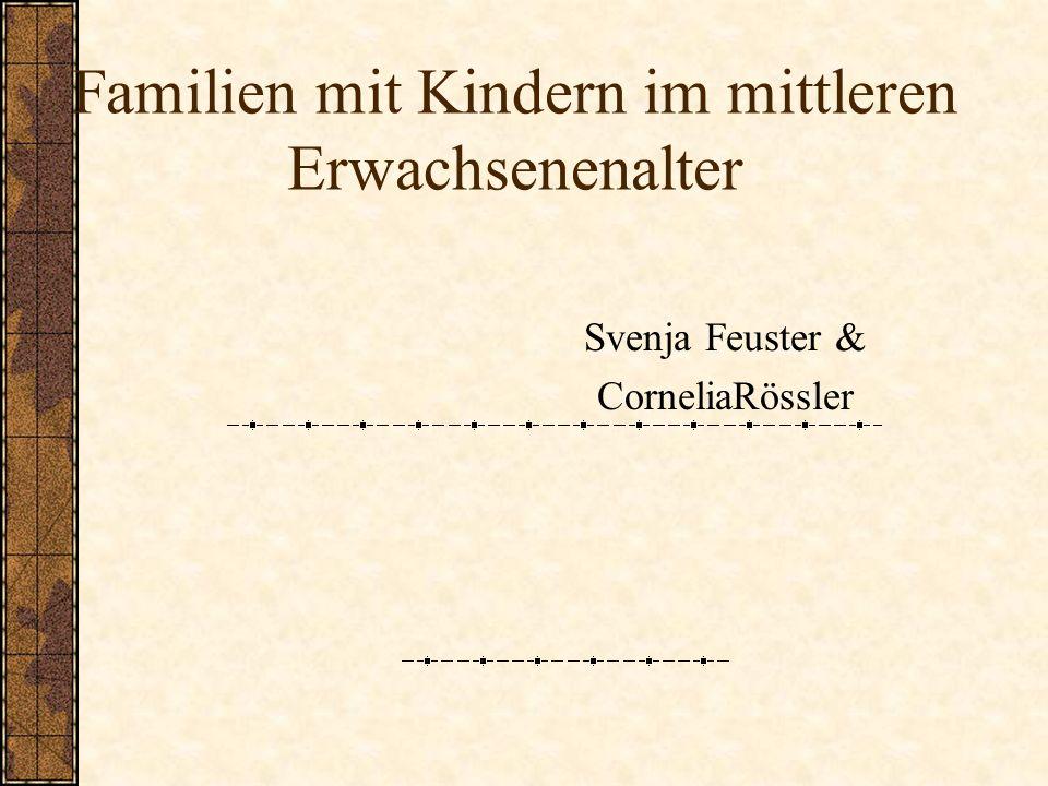 Familien mit Kindern im mittleren Erwachsenenalter Svenja Feuster & CorneliaRössler