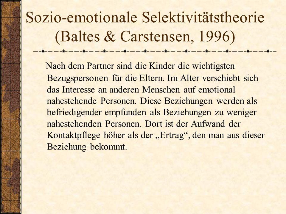 Sozio-emotionale Selektivitätstheorie (Baltes & Carstensen, 1996) Nach dem Partner sind die Kinder die wichtigsten Bezugspersonen für die Eltern. Im A
