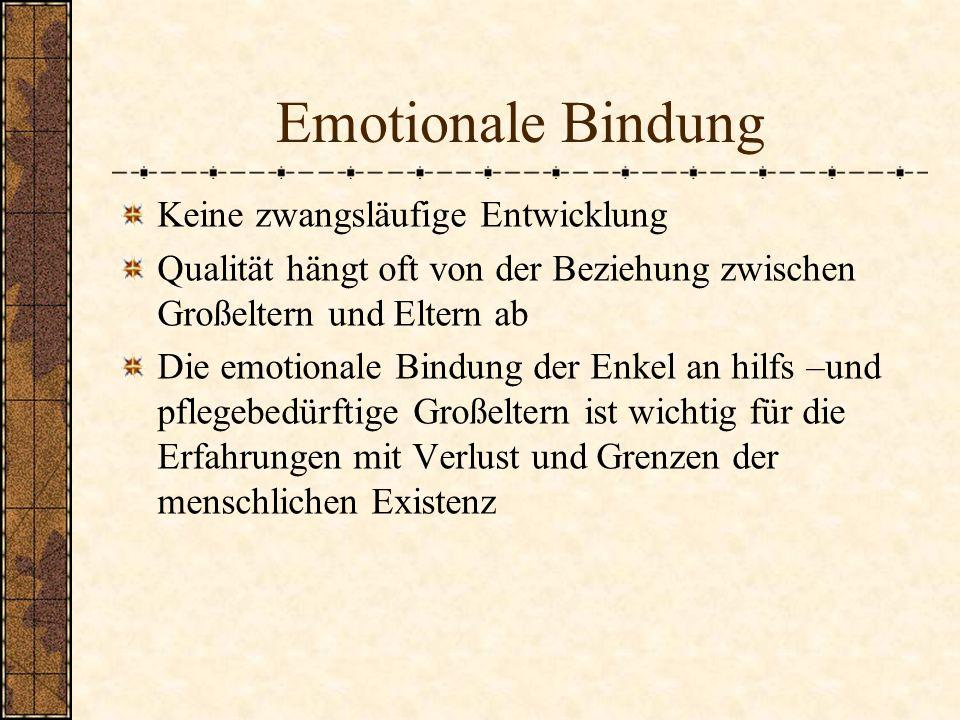 Emotionale Bindung Keine zwangsläufige Entwicklung Qualität hängt oft von der Beziehung zwischen Großeltern und Eltern ab Die emotionale Bindung der E