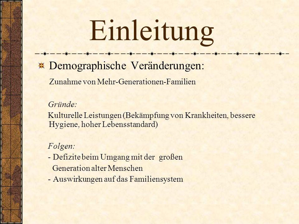 Einleitung Demographische Veränderungen: Zunahme von Mehr-Generationen-Familien Gründe: Kulturelle Leistungen (Bekämpfung von Krankheiten, bessere Hyg