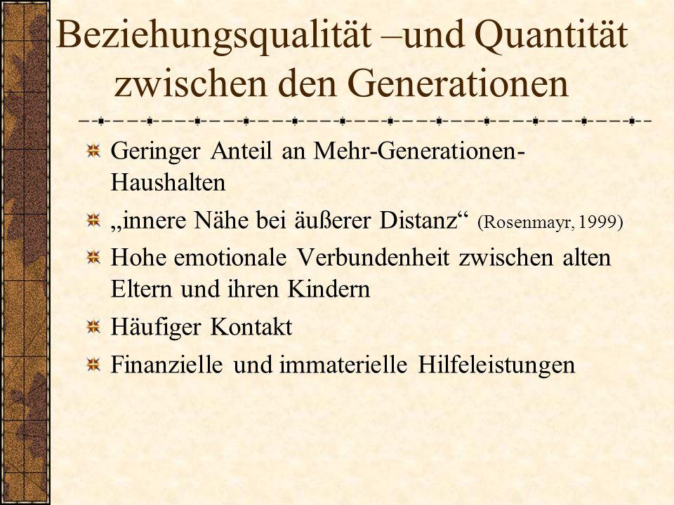 Beziehungsqualität –und Quantität zwischen den Generationen Geringer Anteil an Mehr-Generationen- Haushalten innere Nähe bei äußerer Distanz (Rosenmay
