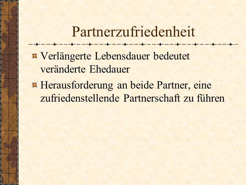 Partnerzufriedenheit Verlängerte Lebensdauer bedeutet veränderte Ehedauer Herausforderung an beide Partner, eine zufriedenstellende Partnerschaft zu f