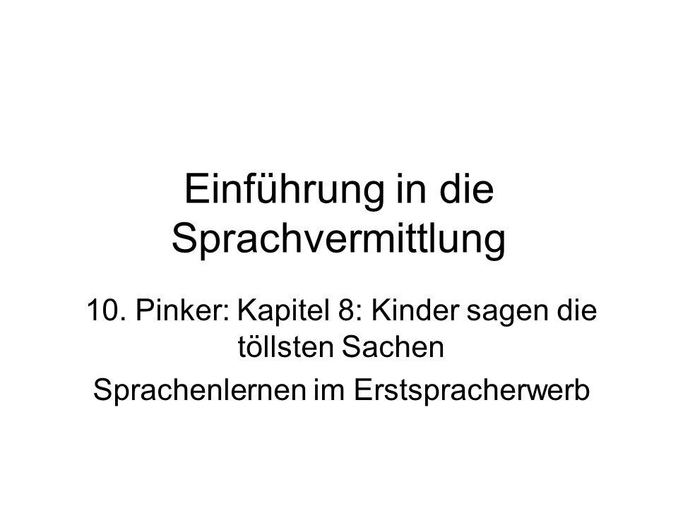 Einführung in die Sprachvermittlung 10. Pinker: Kapitel 8: Kinder sagen die töllsten Sachen Sprachenlernen im Erstspracherwerb