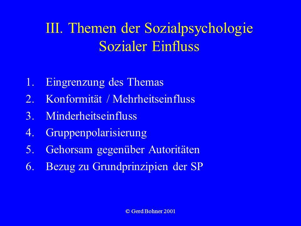 © Gerd Bohner 2001 III. Themen der Sozialpsychologie Sozialer Einfluss 1.Eingrenzung des Themas 2.Konformität / Mehrheitseinfluss 3.Minderheitseinflus