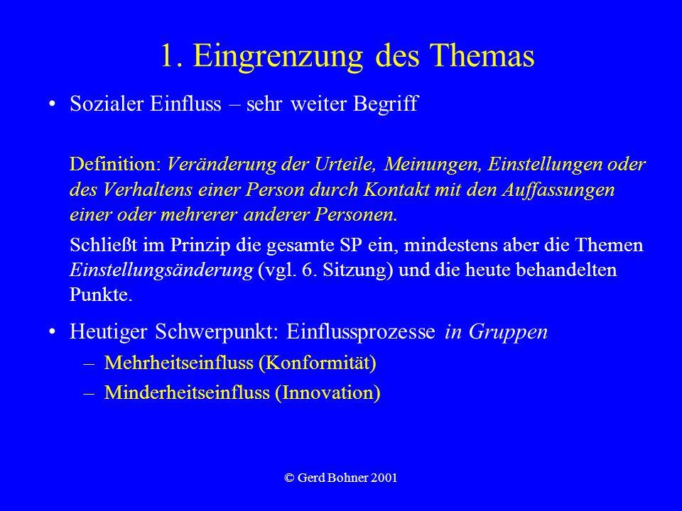 © Gerd Bohner 2001 1. Eingrenzung des Themas Sozialer Einfluss – sehr weiter Begriff Definition: Veränderung der Urteile, Meinungen, Einstellungen ode