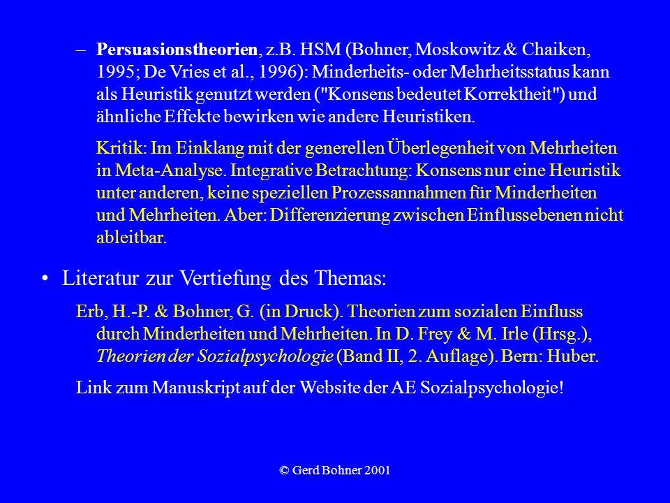 © Gerd Bohner 2001 –Persuasionstheorien, z.B. HSM (Bohner, Moskowitz & Chaiken, 1995; De Vries et al., 1996): Minderheits- oder Mehrheitsstatus kann a