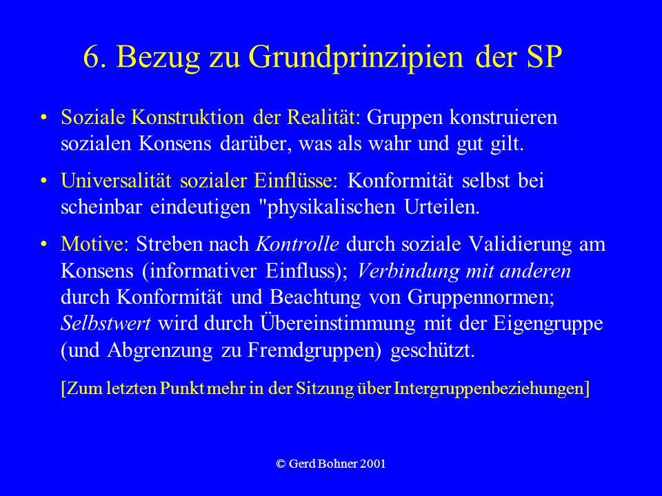 © Gerd Bohner 2001 6. Bezug zu Grundprinzipien der SP Soziale Konstruktion der Realität: Gruppen konstruieren sozialen Konsens darüber, was als wahr u