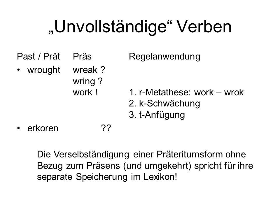 Unvollständige Verben Past / PrätPräsRegelanwendung wroughtwreak ? wring ? work ! 1. r-Metathese: work – wrok 2. k-Schwächung 3. t-Anfügung erkoren??