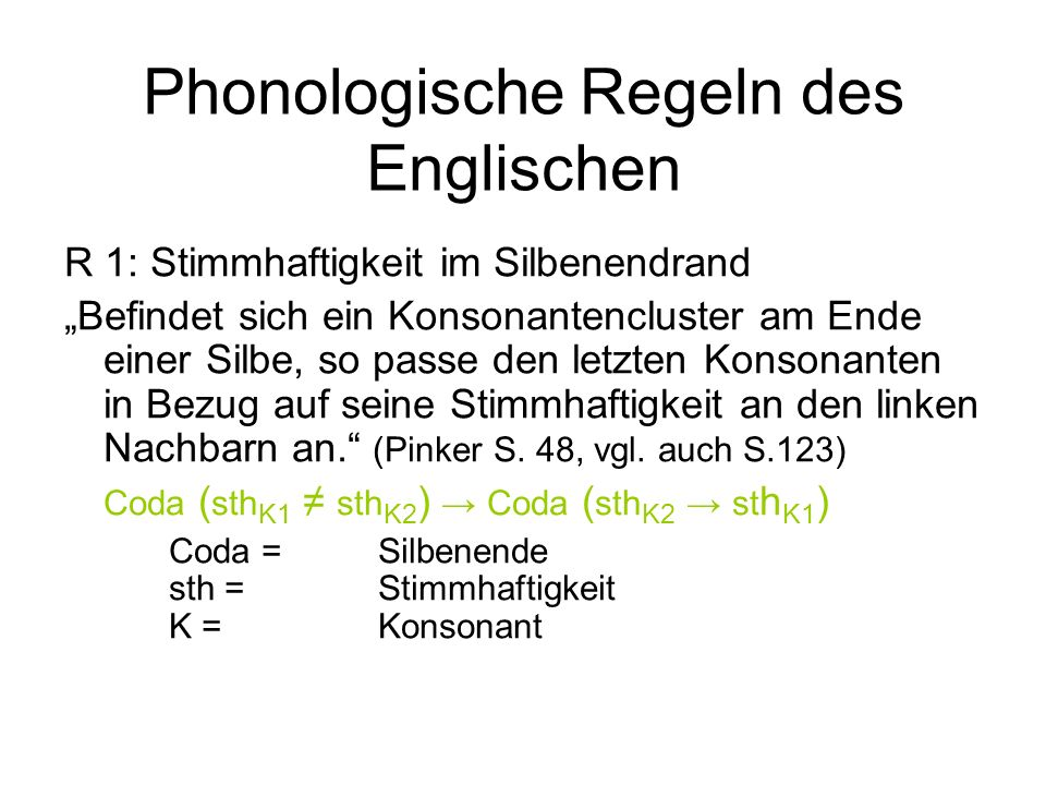 Phonologische Regeln des Englischen R 2: Vokaleinsetzung bei gleichlautendem Suffix: Füge am Ende eines Wortes (den Reduktionsvokal) e ein, um benachbarte Konsonanten zu trennen, die in Bezug auf Artikulationsort und Artikulationsart gleiche Merkmale haben (Pinker S.