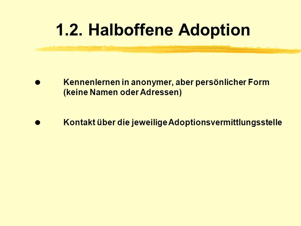 1.1.1. Vor- und Nachteile leibliche Eltern: können Adoption nur schlecht verarbeiten Adoptiveltern: Angst vor leiblichen Eltern Kind: Unkenntnis über