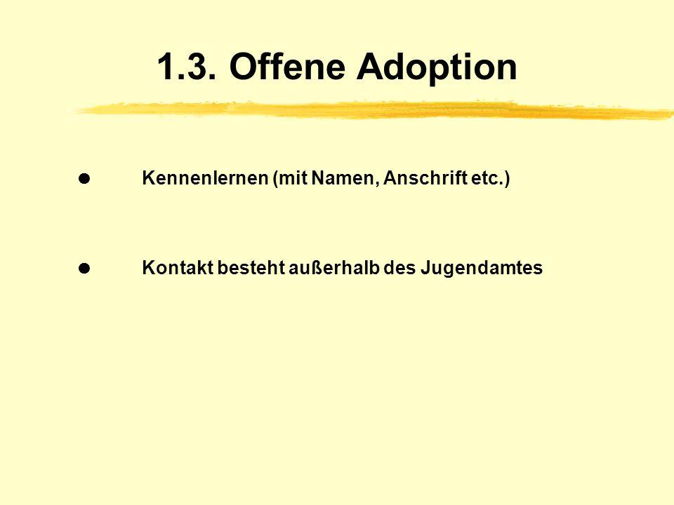 1.2. Halboffene Adoption Kennenlernen in anonymer, aber persönlicher Form (keine Namen oder Adressen) Kontakt über die jeweilige Adoptionsvermittlungs