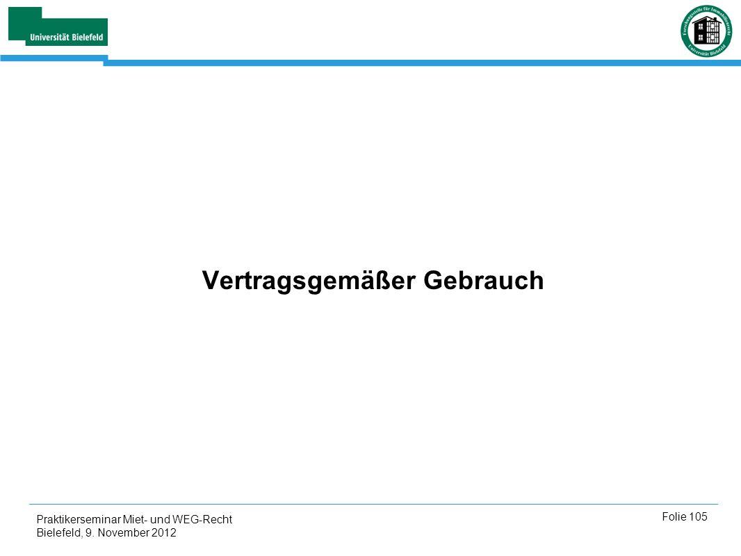Praktikerseminar Miet- und WEG-Recht Bielefeld, 9. November 2012 Folie 105 Vertragsgemäßer Gebrauch