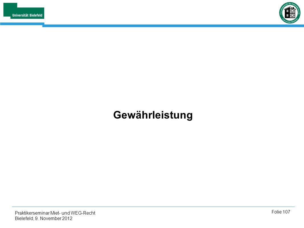 Praktikerseminar Miet- und WEG-Recht Bielefeld, 9. November 2012 Folie 107 Gewährleistung