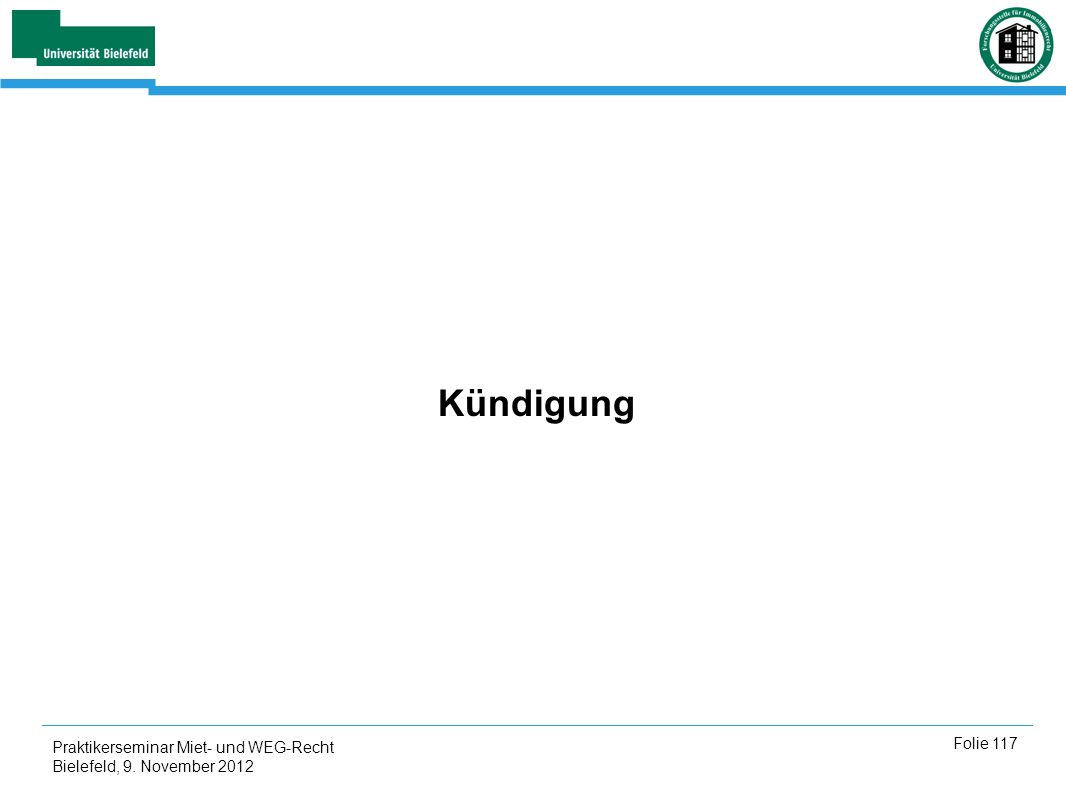 Praktikerseminar Miet- und WEG-Recht Bielefeld, 9. November 2012 Folie 117 Kündigung